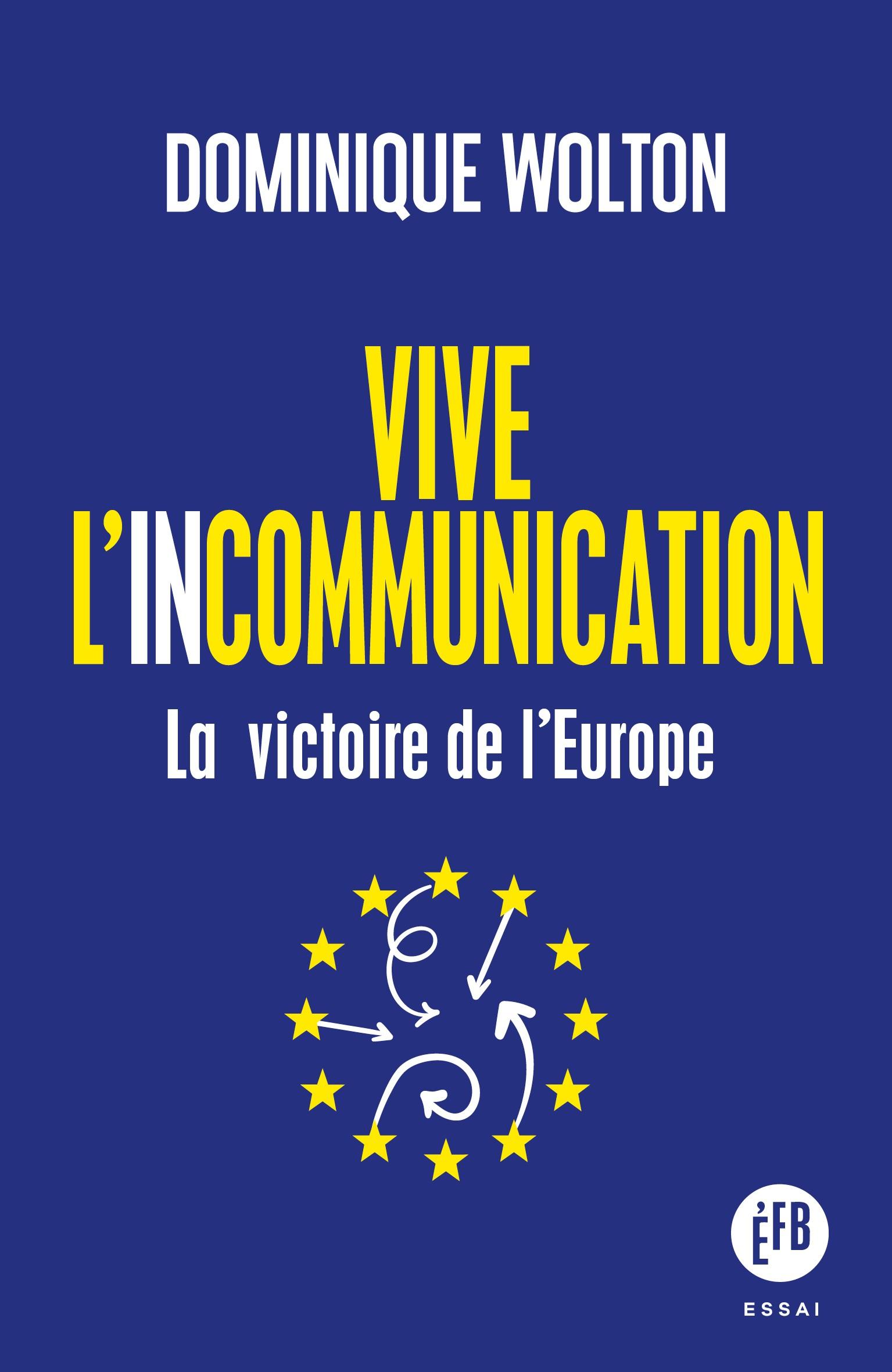 Dominique Wolton, Président du CEP sort aux éditions François Bourin un ouvrage intitulé «Vive l'incommunication – La victoire de l'Europe»