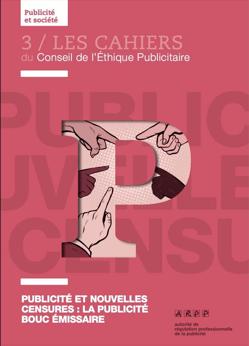 Publicité et nouvelles censures – La publicité bouc émissaire – Parution de la troisième publication des Cahiers du Conseil de l'Ethique Publicitaire